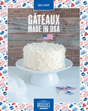 Gâteaux made in USA ebook by Aline Caron, Sarah Schmidt