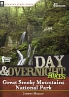 Day and Overnight Hikes: Great Smoky Mountains National Park ebook by Johnny Molloy