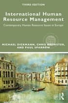 International Human Resource Management - Contemporary HR Issues in Europe ebook by Michael Dickmann, Chris Brewster, Paul Sparrow