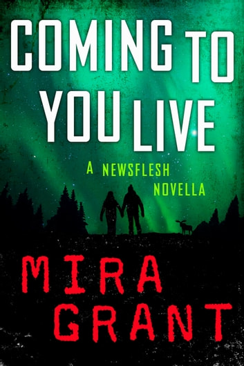 Coming to You Live - A Newsflesh Novella ebook by Mira Grant