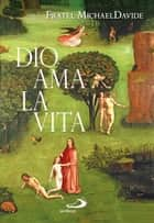 Dio ama la vita ebook by Fratel MichaelDavide