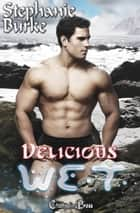 Delicious (WET 5) ebook by Stephanie Burke