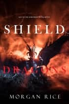 Shield of Dragons (Age of the Sorcerers—Book Seven) ebook by Morgan Rice