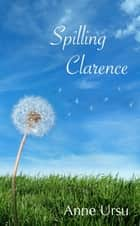 Spilling Clarence ebook by Anne Ursu