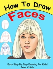 How To Draw Faces - How to Draw, #3 ebook by Peter Childs
