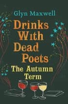 Drinks with Dead Poets ebook by Glyn Maxwell