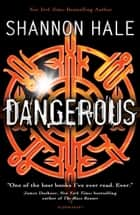 Dangerous ebook by Ms. Shannon Hale