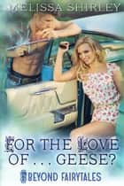 For the Love of...Geese? ebook by Melissa Shirley