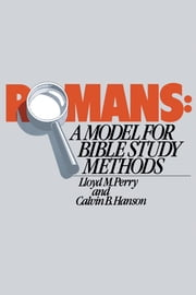 Romans: A Model for Bible Study Methods ebook by Lloyd Perry,Calvin Hanson