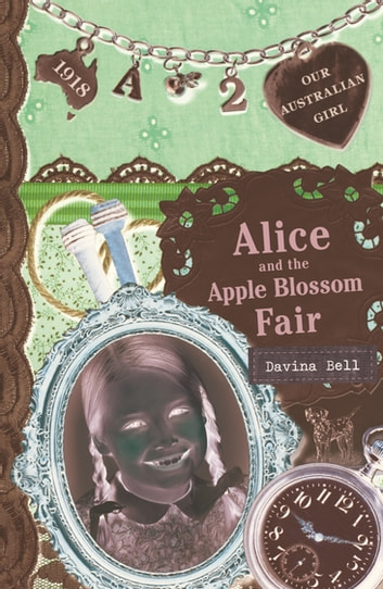 Our Australian Girl: Alice and the Apple Blossom Fair (Book 2) - Alice and the Apple Blossom Fair (Book 2) eBook by Davina Bell