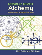 PowerPivot Alchemy - Patterns and Techniques for Excel ebook by Bill Jelen,Rob Collie