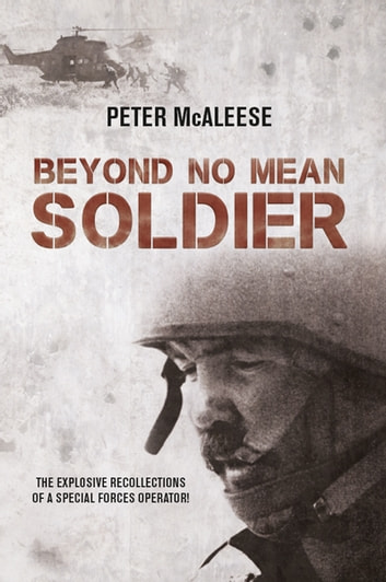 Beyond No Mean Soldier - The Explosive Recollections of a Former Special Forces Operator ebook by Peter McAleese