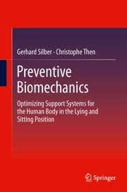 Preventive Biomechanics - Optimizing Support Systems for the Human Body in the Lying and Sitting Position ebook by Gerhard Silber,Christophe Then