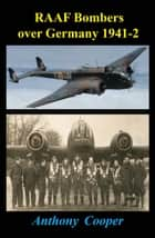 RAAF Bombers - Over Germany 1941-42 ebook by Anthony Cooper