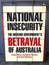 National Insecurity - The Howard government's betrayal of Australia ebook by Linda Weiss,Elizabeth Thurbon and John Mathews