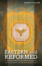 Eastern and Reformed - A Theological Enquiry into the Doctrine of Atonement and the Holy Spirit of the Mar Thoma Syrian Church 電子書 by Abraham Kuruvilla