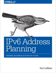 IPv6 Address Planning - Designing an Address Plan for the Future ebook by Tom Coffeen