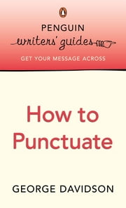 Penguin Writers' Guides: How to Punctuate - How to Punctuate ebook by George Davidson