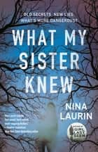 What My Sister Knew ebook by Nina Laurin