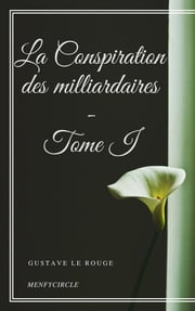 La Conspiration des milliardaires - Tome I ebook by Gustave Le Rouge