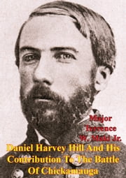 Daniel Harvey Hill And His Contribution To The Battle Of Chickamauga ebook by Major Terrence W. Maki Jr.
