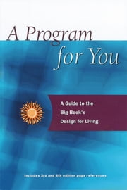 A Program For You - A Guide To the Big Book's Design for Living ebook by Anonymous