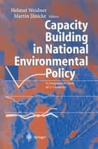 Capacity Building in National Environmental Policy ebook by H. Jörgens,Helmut Weidner,Martin Jänicke