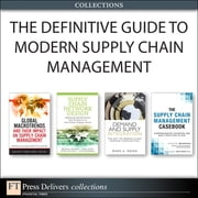 The Definitive Guide to Modern Supply Chain Management (Collection) ebook by Thomas J. Goldsby,John Bell,Mark A. Moon,Chuck Munson,Michael Watson,Sara Lewis,Peter Cacioppi,Jay Jayaraman,Chad W. Autry