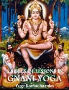 A Series Of Lessons In Gnani Yoga ebook by Yogi Ramacharaka