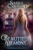 Beautiful Demons - (The Shadow Demons Saga, #1) ebook by Sarra Cannon