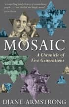 Mosaic - A Chronicle of Five Generations ebook by Diane Armstrong
