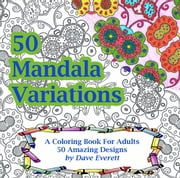 50 Mandala Variations Coloring Book For Adults - Mandalas for Coloring, #2 ebook by Dave Everett