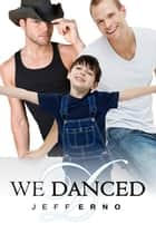 We Danced ebook by Jeff Erno