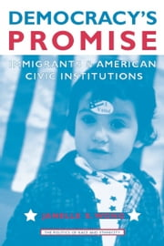 Democracy's Promise - Immigrants and American Civic Institutions ebook by Janelle Wong