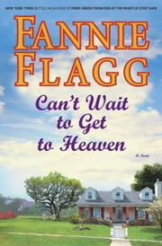 Can't Wait to Get to Heaven - A Novel ebook by Fannie Flagg