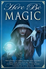 Here Be Magic ebook by Dayle A. Dermatis, J.M. Ney-Grimm, Karen C. Klein,...