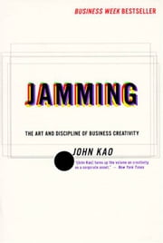 Jamming - Art and Discipline of Business Creativit ebook by John Kao