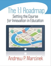 The 1:1 Roadmap - Setting the Course for Innovation in Education ebook by Andrew P. Marcinek