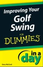 Improving Your Golf Swing In A Day For Dummies ebook by Gary McCord