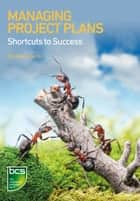 Managing Project Plans - Shortcuts to success ebook by Elizabeth Harrin