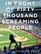 In Front of Fifty Thousand Screaming People ebook by David Todd
