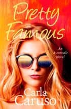 Pretty Famous - an Astonvale novel ebook by Carla Caruso