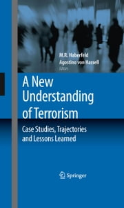 A New Understanding of Terrorism - Case Studies, Trajectories and Lessons Learned ebook by M.R. Haberfeld,Agostino von Hassell