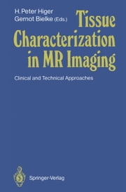 Tissue Characterization in MR Imaging - Clinical and Technical Approaches ebook by H. Peter Higer,Gernot Bielke
