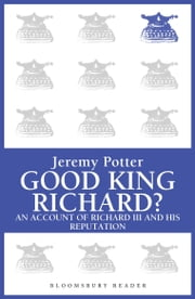 Good King Richard? ebook by Jeremy Potter