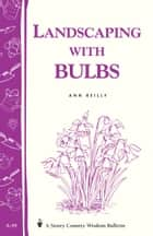 Landscaping with Bulbs - Storey's Country Wisdom Bulletin A-99 ebook by