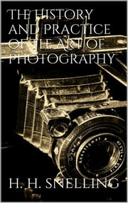 The History and Practice of the Art of Photography ebook by Henry Hunt Snelling