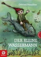 Der kleine Wassermann - kolorierte Ausgabe eBook by Otfried Preußler, Winnie Gebhardt, Mathias Weber