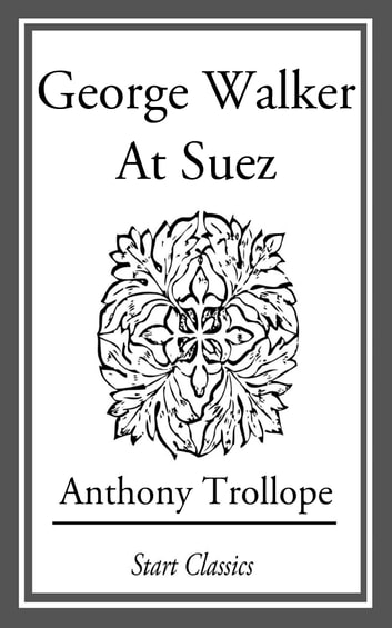 George Walker at Suez ebook by Anthony Trollope