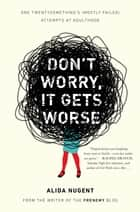 Don't Worry, It Gets Worse ebook by Alida Nugent